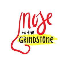 Nose to the grindstone - simple inspire and motivational quote. English idiom, lettering. Print for inspirational poster, t-shirt, bag, cups, card, flyer, sticker, badge. Cute and funny vector sign