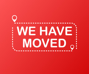 We have moved. Moving office sign. Clipart image isolated on red background. Vector illustration.