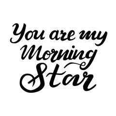 Lettering You are my morning star. Vector illustration