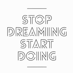 Black and white inspirational typography. stop dreaming start doing text illustration.