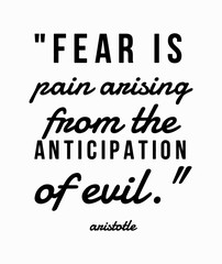 Fear is a pain arising from the anticipation of evil. philosophical quote typography in black and white style. perfect for printing on cards, posters, clothes, and social media.