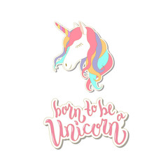 Born to be a unicorn text  for clothes. Vector. Hand lettering typography. Girl, woman fashion banner, print, design. Great for logotype, badge, icon, card, poster, invitation template.