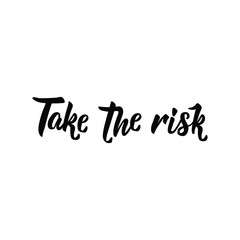 Take the risk. Lettering. calligraphy vector illustration.