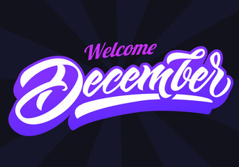 Welcome December vector calligraphy. Hand lettering for banners, labels, badges, postcard, cards, prints, posters, sale, web,invitation.