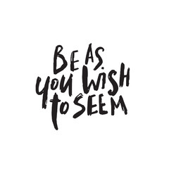 Be as you wish to seem. Hand written quote. Vector.