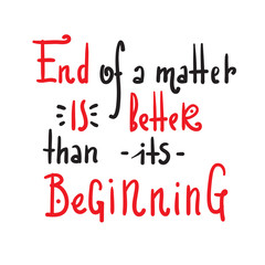 End Beginning - simple inspire and motivational quote. Hand drawn beautiful lettering. Print for inspirational poster, t-shirt, bag, cups, card, flyer, sticker, badge. Cute and funny vector sign