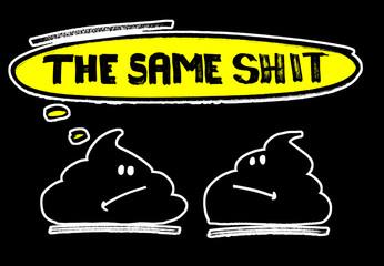 The same shit