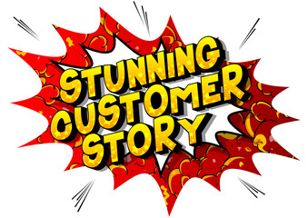 Stunning Customer Stories - Vector illustrated comic book style phrase on abstract background.