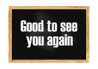 Good to see you again blackboard notice Vector illustration for design