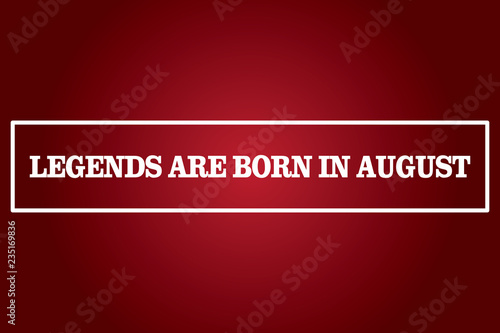 Birthday Quotes, legends are born in august
