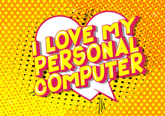 I Love My Personal Computer - Vector illustrated comic book style phrase on abstract background.