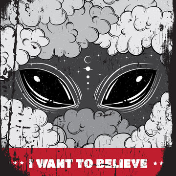 I want to believe. Quote typographical background with hand drawn xartoon illustration of alien eyes.  Artwork in surrealism style.Template for card poscard poster banner print for t-shirt.