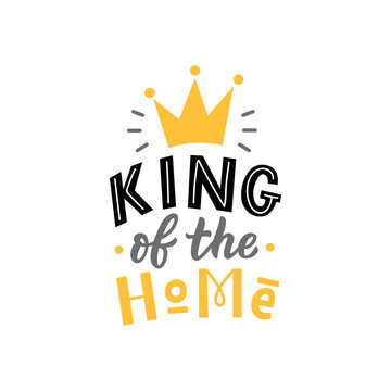 Hand drawn lettering phrase king of the home for print, t-shirt, poster. Modern kids illustration with slogan.