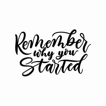 Remember why you started inspirational lettering inscription. Vector motivational poster.