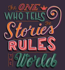The one who tells the stories rules the world, hand lettering typography modern poster design