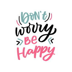 Kids lettering phrase don't worry be happy for print, card, poster. Modern calligraphy slogan for baby clothes.