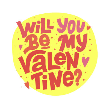 Will you be my Valentine? vector lettering isolated on white background. Handwritten poster or greeting card. Valentine's Day typography.