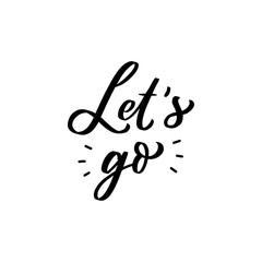 Hand drawn lettering slogan let's go for print, photo overlay, card. Modern typography phrase.