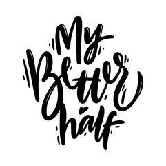 My better half. Modern brush calligraphy. Isolated on white background.