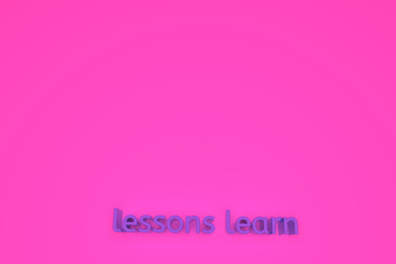 Lessons learn, cGI keywords. For graphic design or background, typography. 3D rendering.