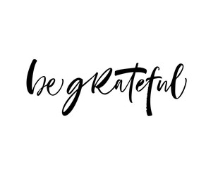 Be grateful card. Modern brush calligraphy. Hand drawn lettering quote.