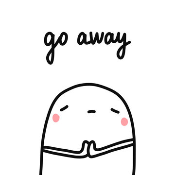 Go away hand drawn illustration with sad marshmallow for prints posters psychological article and psychotherapy