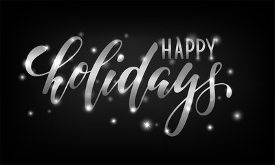 Silver text on black background Happy holidays. Hand drawn lettering for invitation and greeting card and invitations of the Merry Christmas and Happy New Year, seasonal winter holidays.
