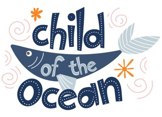 Quote Child of the ocean, poster with lettering and cute blue fish. Vector
