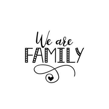 We are family. lettering motivational quote. calligraphy vector illustration.