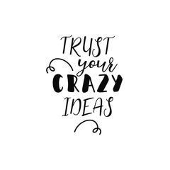 Trust your crazy ideas card. lettering motivational quote. calligraphy vector illustration.