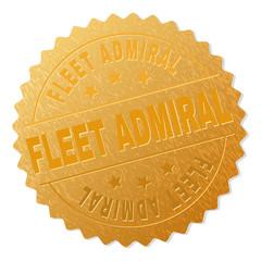 FLEET ADMIRAL gold stamp award. Vector golden award with FLEET ADMIRAL text. Text labels are placed between parallel lines and on circle. Golden surface has metallic texture.