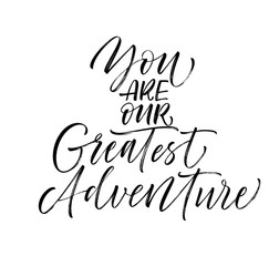 You are our greatest adventure card. Hand drawn modern calligraphy. Vector ink illustration.