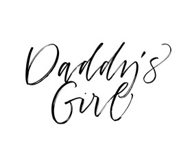 Daddy's girl card. Hand drawn modern calligraphy. Vector ink illustration.