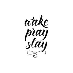 Wake, pray, slay. lettering motivational quote. calligraphy vector illustration.