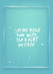 Spend your time with the right people quote.