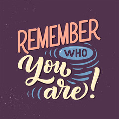 Inspirational quote - Remember who you are!. Hand drawn vintage illustration with lettering and decoration elements. Drawing for prints on t-shirts and bags, stationary or poster.