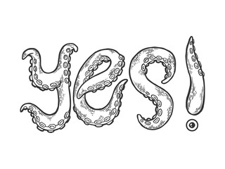Yes word made by octopus tentacles tattoo font engraving vector illustration. Scratch board style imitation. Black and white hand drawn image.