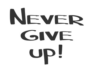 Hand made lettering phrase Never Give Up.