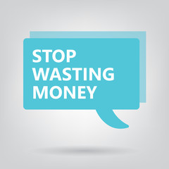 stop wasting money written on a speech bubble- vector illustration