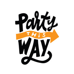 Party this way. Fanny hand lettering poster. Made in vector.