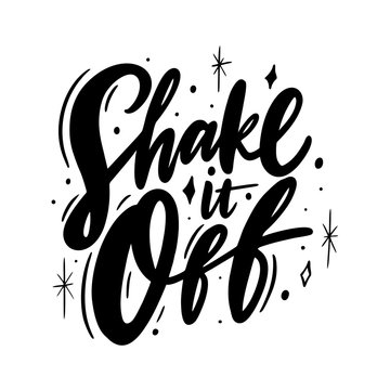 Shake it off phrase hand drawn vector lettering. Modern brush calligraphy.
