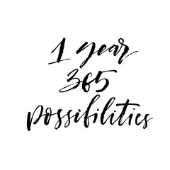 1 year 365 possibilities phrase. Hand drawn brush style modern calligraphy. Vector illustration of handwritten lettering.
