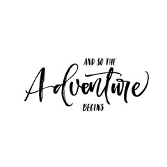 And so the adventure begins phrase. Hand drawn brush style modern calligraphy. Vector illustration of handwritten lettering.