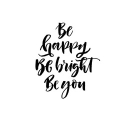 Be happy, be bright, be you phrase. Hand drawn brush style modern calligraphy. Vectorillustration of handwritten lettering.
