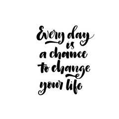 Every day is a chance to change your life card. Hand drawn brush style modern calligraphy. Vector illustration of handwritten lettering.