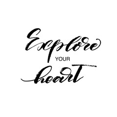 Explore your heart phrase. Hand drawn brush style modern calligraphy. Vector illustration of handwritten lettering.