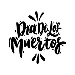 Dia de los muertos day. Hand drawn vector lettering isolated on white background.