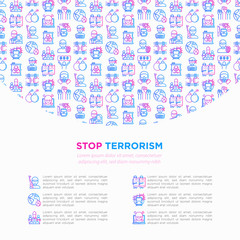 Stop terrorism concept with thin line icons: terrorist, civil disorder, hostage, bombs, cyber attacks, suicide, bomber, illegal imprisonment, bioterrorism. Vector illustration, print media template.