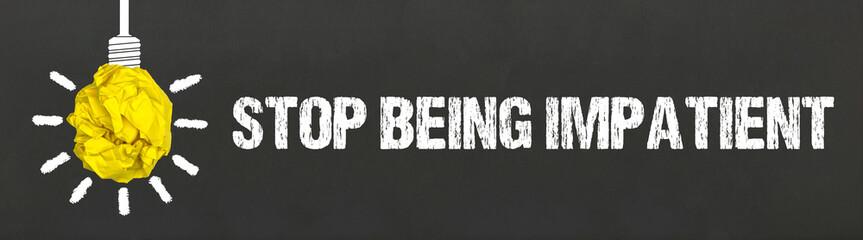 Stop being impatient