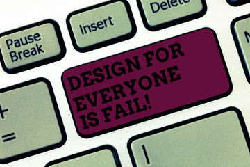Conceptual hand writing showing Design For Everyone Is Fail. Business photo text Do not make designs to fulfil everybody tastes Keyboard Intention to create computer message keypad idea